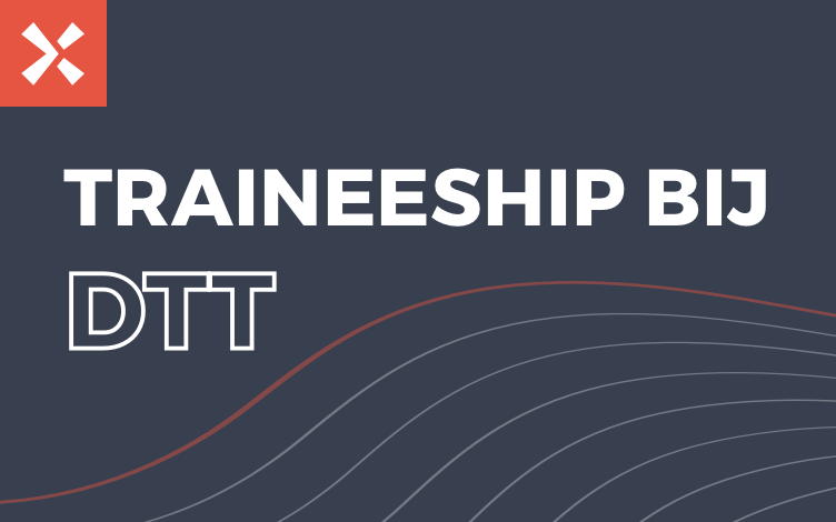 Kick-start je carrière met een traineeship bij DTT - DTT blog